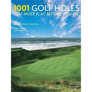 1001 Golf Holes You Must Play Before You Die (Revised and Updated Edition)