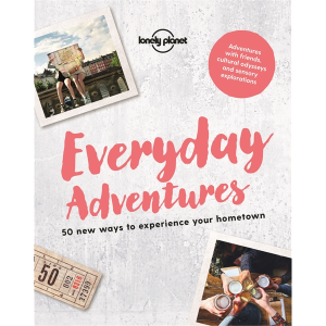 Everyday Adventures (50 New Ways to Experience your Hometown)